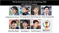 HLV Park và 'thế hệ cầu thủ 2002' làm mưa làm gió tại K League