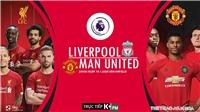 Soi kèo nhà cái Liverpool vs MU (23h30 ngày 19/1). K+PMTrực tiếp bóng đá Anh