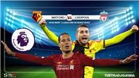 Soi kèo nhà cái Watford vs Liverpool. K+PM trực tiếp vòng 28 Giải ngoại hạng Anh