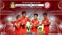 Soi kèo nhà cái Hougang United vs TP.HCM. AFC Cup 2020. Trực tiếp FOX Sports