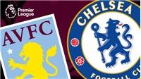 Cập nhật trực tiếp bóng đá Anh: Aston Villa vs Chelsea, Everton vs Liverpool