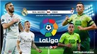 Soi kèo nhà cái Real Madrid vs Eibar (00h30 ngày 15/6). Vòng 28 La Liga. Trực tiếp BĐTV
