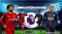 Soi kèo bóng đá Liverpool vs Crystal Palace. Trực tiếp bóng đá Anh vòng 31. K+PM