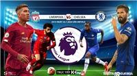 Soi kèo bóng đá. Liverpool vs Chelsea. Trực tiếp ngoại hạng Anh. K+PM