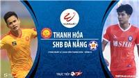 Soi kèo bóng đá Thanh Hóa vs SHB Đà Nẵng. Trực tiếp bóng đá V- League 2020