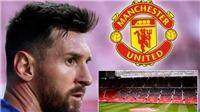 Chuyển nhượng bóng đá Anh 26/8: MU tranh Messi với Man City. Dortmund từ chối trả góp vụ Sancho