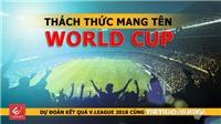 Dự đoán vòng 14 V-League 2018: Thách thức mang tên World Cup