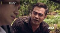 Phim 'Sinh tử' tập 5: Mất bản đồ mỏ đá, tình huống phim 'quen' như đời thực