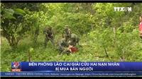 VIDEO: Xem Biên phòng Lào Cai giải cứu hai nạn nhân bị mua bán người