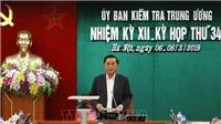 Kỳ họp 34 của Ủy ban Kiểm tra Trung ương: Cách tất cả các chức vụ trong Đảng đối với nguyên lãnh đạo, chỉ huy Tổng Công ty Thái Sơn, Bộ Quốc phòng