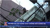 VIDEO: Thanh niên nghiện ma tuý dùng dao chống đối công an