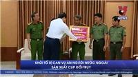 Sẽ xét xử lưu động vụ án nhóm người Trung Quốc thuê trẻ em và phụ nữ Việt Nam sản xuất clip đồi trụy