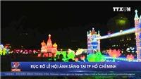 VIDEO: Rực rỡ lễ hội ánh sáng tại TP Hồ Chí Minh