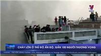 Cháy lớn ở thủ đô Ấn Độ khiến gần 100 người thương vong