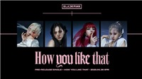 Blackpink tung MV teaser nhá hàng cho 'How You Like That'