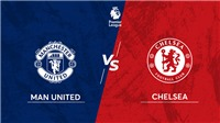 Cập nhật trực tiếp bóng đá Anh: MU vs Chelsea, West Ham vs Man City