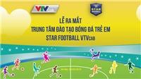 Trung tâm Đào tạo Bóng đá Trẻ em VTVcab STAR FOOTBALL chính thức ra mắt