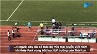 Toàn bộ tình huống ông Park nổi nóng, muốn ăn thua với trợ lý HLV Thái Lan