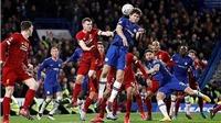 Video clip bàn thắng Chelsea vs Liverpool