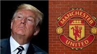 Thua lỗ trong kinh doanh, M.U đổ lỗi cho... Tổng thống Donald Trump