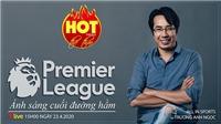 HOT TREND Thể thao cùng BLV Trương Anh Ngọc. Số 5: Giải Ngoại hạng Anh 2020 - Hủy kết quả hay đá tiếp?