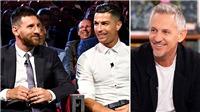 Cựu danh thủ Gary Lineker: 'Ronaldo không thể so với Messi'