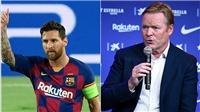 Biến lớn ở Barca: Koeman nói lời phũ phàng, Messi gửi đơn xin ra đi, CĐV biểu tình