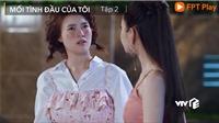 Xem 'Mối tình đầu của tôi' tập 2: An Chi chê Hạ Linh 'mất nết' vì hôn bạn trai vừa mới quen