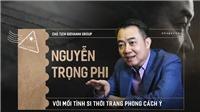 Chủ tịch GIOVANNI - Nguyễn Trọng Phi: Với mối tình si thời trang phong cách Ý