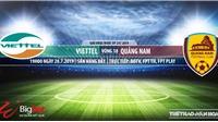 Trực tiếp bóng đá: Viettel vs Quảng Nam (19h00 hôm nay), V League 2019