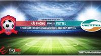 Soi kèo Hải Phòng vs Viettel (17h00 hôm nay), V League 2019. Trực tiếp Bóng đá TV