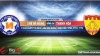 Trực tiếp bóng đá: Đà Nẵngđấu với Thanh Hóa (17h00 hôm nay), V League 2019. Soi kèo bóng đá Việt Nam