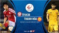 Soi kèo nhà cái TP.HCM vs Thanh Hóa. BĐTV trực tiếp bóng đá Việt Nam hôm nay