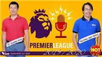 HOT TREND thể thao số 19: Toàn cảnh giải Ngoại hạng Anh cùng BLV Vũ Quang Huy và Trương Anh Ngọc