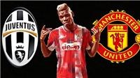 CHUYỂN NHƯỢNG MU 7/7: Juve trả 120 triệu bảng cho vụ Pogba, đại diện Milinkovic-Savic gặp MU