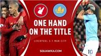 ĐIỂM NHẤN Liverpool 3-1 Man City: Liverpool vừa hay, vừa may. Aguero vẫn vô duyên ở Anfield