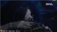 Tiếng sét trong mưa: Bình ôm mộ Lũ khóc thương 'em đã giết anh rồi, anh Lũ ơi...'