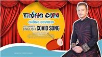Kyo York 'chế' ca khúc 'Trống cơm' thành 'Chống Covid- 19' phiên bản Việt – Anh