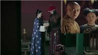 Xem 'Diên Hy Công Lược' tập 33, 34: Hoàng thượng bực tức chứng kiến Anh Lạc tình cảm bên Phó Hằng