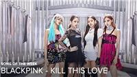 'Kill This Love' của Black Pink: Fan miệt mài 'cày' view, MV sớm phá kỉ lục