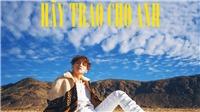 Sơn Tùng M-TP chính thức ra mắt MV 'Hãy trao cho anh'