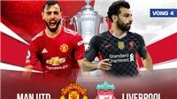 Vòng 4 FA Cup quyết đấu căng thẳng, tâm điểm đại chiến Man Utd vs Liverpool