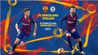 Trực tiếp bóng đá hôm nay: Barca vs Chelsea (17h30 ngày 23/7)
