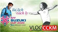 Vlog CCKM - Cận cảnh bóng đá Việt. Số 20: Hoãn AFF Cup 2020 và Văn Hậu đi cách ly