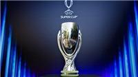 Liverpool vs Chelsea: Những điều cần biết về Siêu cúp châu Âu 2019
