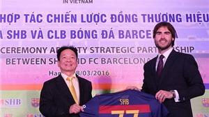Barcelona ra thông báo chính thức về thỏa thuận đưa đội bóng tới gần Việt Nam hơn