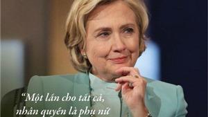 Bầu cử Mỹ: Những phát ngôn kinh điển về nữ quyền của bà Hillary Clinton