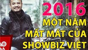 Năm 2016 - Năm mất mát của Showbiz Việt
