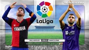 Soi kèo nhà cáiValladolid vs Barcelona. Trực tiếp bóng đá Vòng 15 La Liga