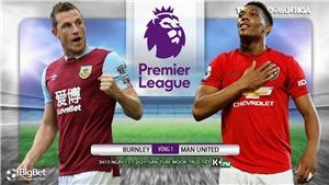 Soi kèo nhà cáiBurnley vs MU. Trực tiếp bóng đá đấu bù vòng 1 giải Ngoại hạng Anh